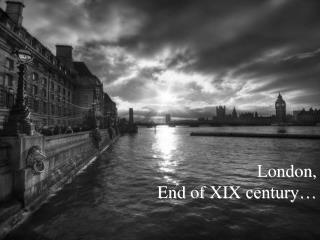 London,  End  of  XIX  century…
