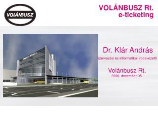 Dr. Klár András szervezési és informatikai irodavezető Volánbusz Rt. 2006. december 05.