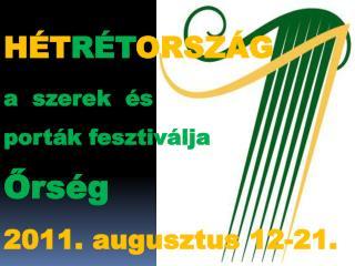 HÉT RÉT ORSZÁG a  szerek  és  porták fesztiválja Őrség  2011. augusztus 12-21.