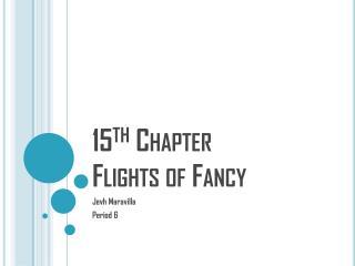 15 th  Chapter Flights of Fancy