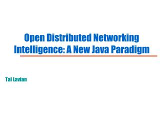 Open Distributed Networking Intelligence: A New Java Paradigm