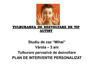 TULBURAREA  DE  DEZVOLTARE  DE  TIP  AUTIST
