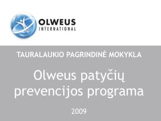 TAURALAUKIO PAGRINDIN Ė MOKYKLA Olweus patyčių prevencijos programa 2009