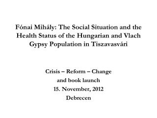 Crisis – Reform – Change and book launch  15. November, 2012 Debrecen