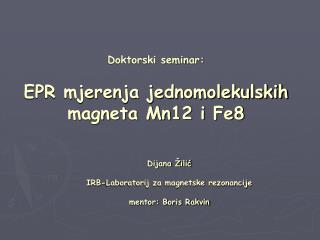 Doktorski seminar: EPR mjerenja jednomolekulskih magneta Mn12 i Fe8