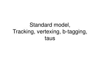 Standard model, Tracking, vertexing, b-tagging, taus