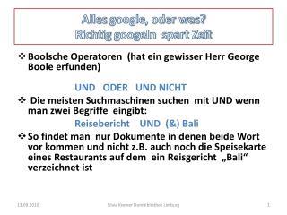 Alles  google , oder was? Richtig  googeln   spart Zeit