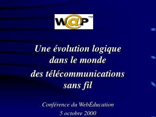 Une évolution logique dans le monde  des télécommunications sans fil Conférence du WebÉducation