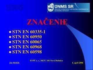 STN EN 60335-1 STN EN 60950 STN EN 60065  STN EN 60968 STN EN 60598