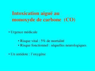 Intoxication aiguë au  monoxyde de carbone  (CO)