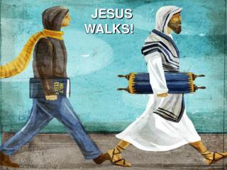 JESUS WALKS!