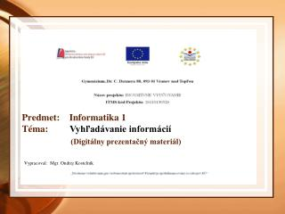 Predmet:    Informatika 1 Téma:          Vyhľadávanie informácií (Digitálny prezentačný materiál)