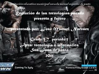 Grado: 9-7   periodo: 1 Área: tecnología e informática San Juan de pasto  2011