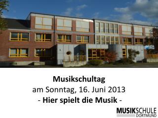 Musikschultag am Sonntag, 16. Juni 2013  -  Hier spielt die Musik  -