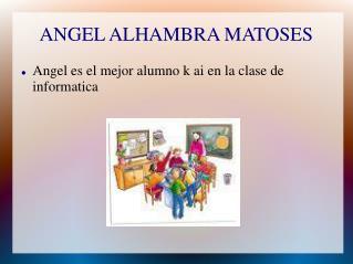 ANGEL ALHAMBRA MATOSES