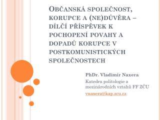 PhDr. Vladim�r  Naxera Katedra politologie a mezin�rodn�ch vztah? FF Z?U vnaxera @kap. zcu.cz