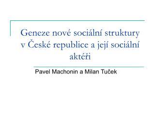 Geneze nové sociální struktury v České republice a její sociální aktéři