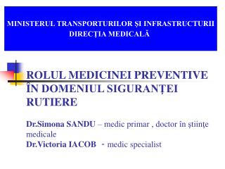ROLUL MEDICINEI PREVENTIVE  N DOMENIUL SIGURANTEI RUTIERE  Dr.Simona SANDU   medic primar , doctor  n stiinte medicale D
