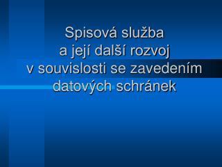 Spisová služba  a její další rozvoj v souvislosti s e zavedením datových schránek