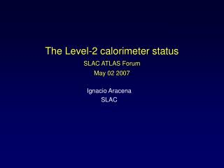 The Level-2 calorimeter status SLAC ATLAS Forum May 02 2007