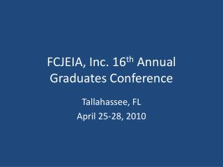 FCJEIA, Inc. 16 th  Annual Graduates Conference