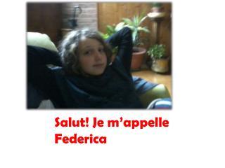 Salut! Je m'appelle  F ederica
