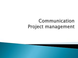 Communication  Project management
