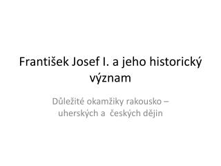 Franti�ek Josef I. a jeho historick� v�znam