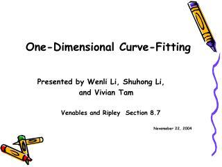 Presented by Wenli Li, Shuhong Li,               and Vivian Tam               Venables and Ripley  Section 8.7