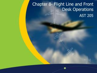 Chapter 8- Flight Line and Front Desk Operations
