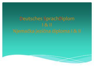 DSD D eutsches  S prach D iplom I & II Njemačka jezična diploma I & II
