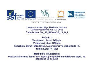 Jm�no autora: Mgr. Barbora J�ov� Datum vytvo?en�: 02. 12. 2012 ?�slo DUMu: VY_32_INOVACE_13_D_I