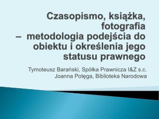 Tymoteusz Barański, Spółka Prawnicza I&Z s.c.      Joanna Potęga, Biblioteka Narodowa