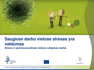 Saugiose  darbo vietose stresas yra valdomas Streso ir psichosocialinės rizikos valdymas darbe