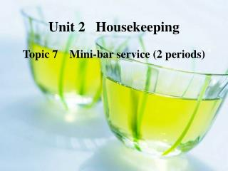 Unit 2   Housekeeping  Topic 7    Mini-bar service (2 periods)