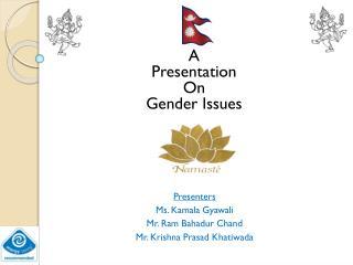 Presenters Ms. Kamala  Gyawali Mr. Ram  Bahadur  Chand Mr. Krishna Prasad  Khatiwada