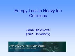 Energy Loss in Heavy Ion Collisions Jana Bielcikova  (Yale University)