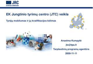 EK  Jungtini o tyrimų centro  (J TC )  veikla Tyrėjų mobilumas ir jų kvalifikacijos kėlimas