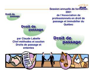 Session annuelle de formation 2001 de l Association de professionnels en droit de passage et immobilier du Qu bec