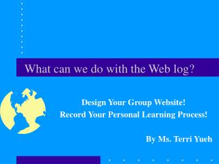 What can we do with the Web log?