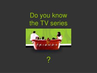 Do you know  the TV series