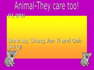 P3 IPW Done by, Chong Jun Yi and Goh Shi Qi