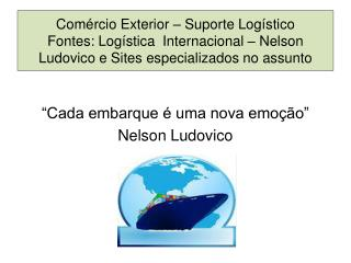 """""""Cada embarque é uma nova emoção"""" Nelson Ludovico"""