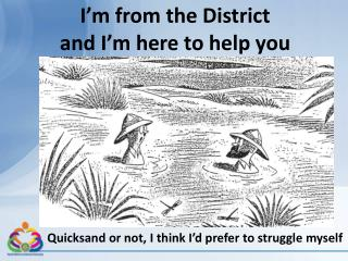 I�m from the District  and I�m here to help you