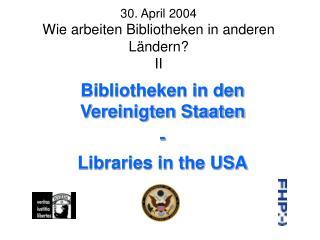 30. April 2004 Wie arbeiten Bibliotheken in anderen Ländern? II