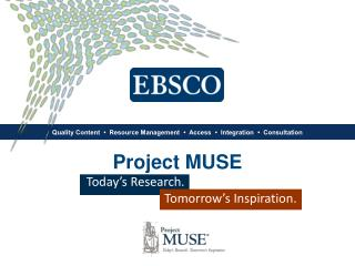 Project MUSE Today's Research. 			Tomorrow's Inspiration.