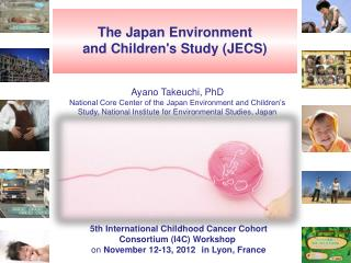 The Japan Environment  and Children's Study (JECS)
