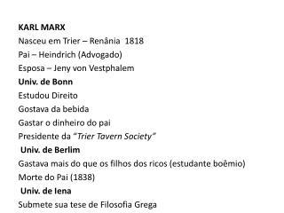 KARL MARX Nasceu  em  Trier  –  Renânia   1818 Pai –  Heindrich  (Advogado)