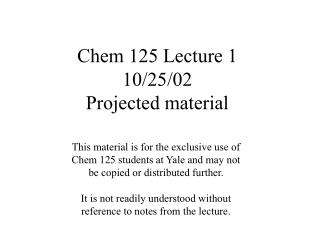 Chem 125 Lecture 1 10/25/02 Projected material