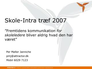 Per Møller Janniche pmj@attractor.dk Mobil 6029 7123